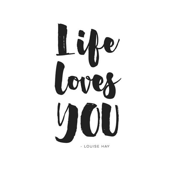 Life loves you printable