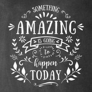 Something amazing is going to happen today printable