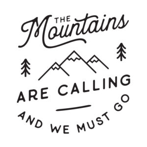 the mountains are calling and we must go